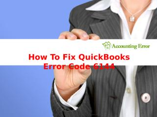 How To Fix QuickBooks Error Code 6144.ppt